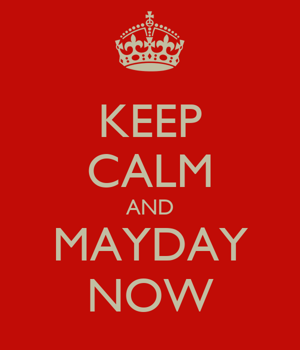 KEEP CALM AND MAYDAY NOW