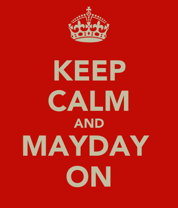 KEEP CALM AND MAYDAY  ON