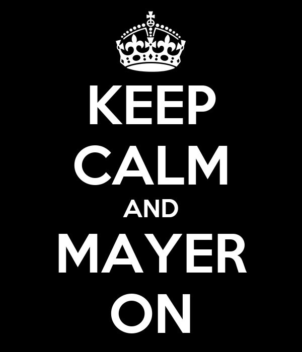 KEEP CALM AND MAYER ON