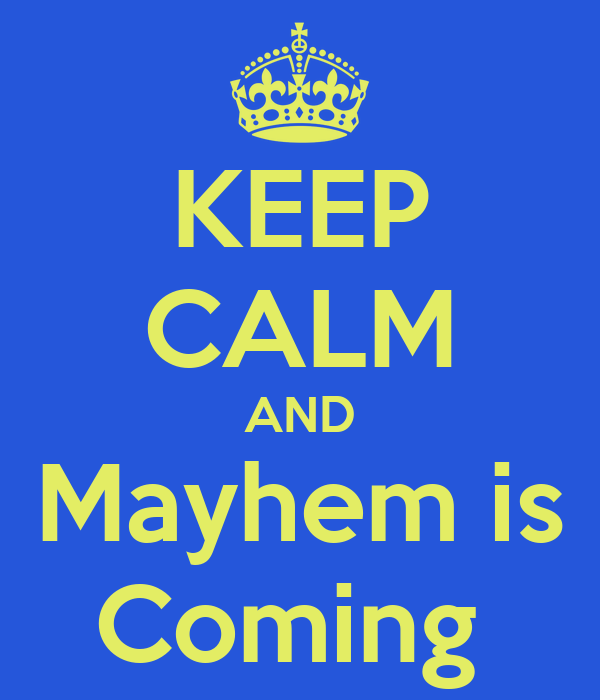 KEEP CALM AND Mayhem is Coming
