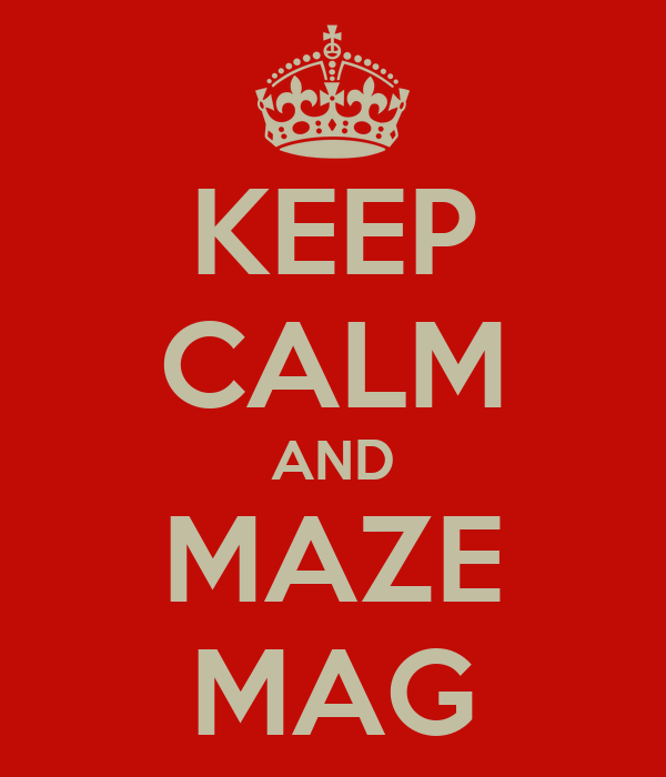 KEEP CALM AND MAZE MAG