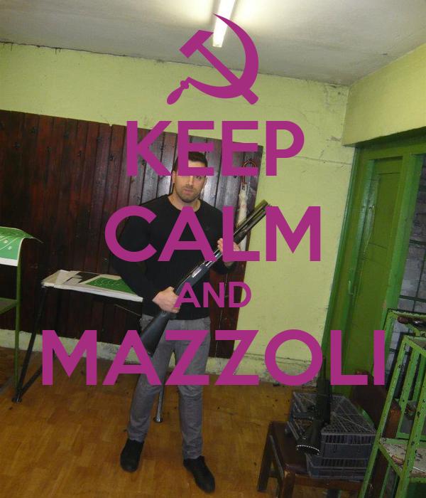 KEEP CALM AND MAZZOLI