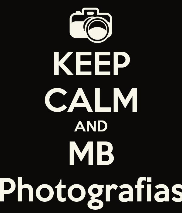 KEEP CALM AND MB Photografias
