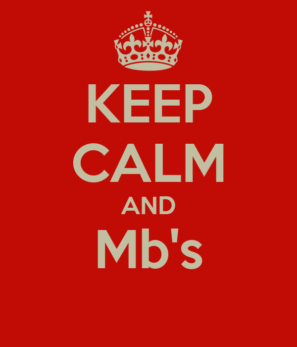 KEEP CALM AND Mb's