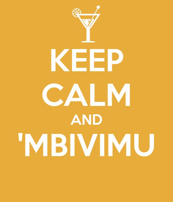 KEEP CALM AND 'MBIVIMU