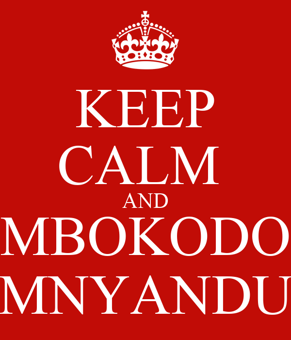 KEEP CALM  AND MBOKODO MNYANDU