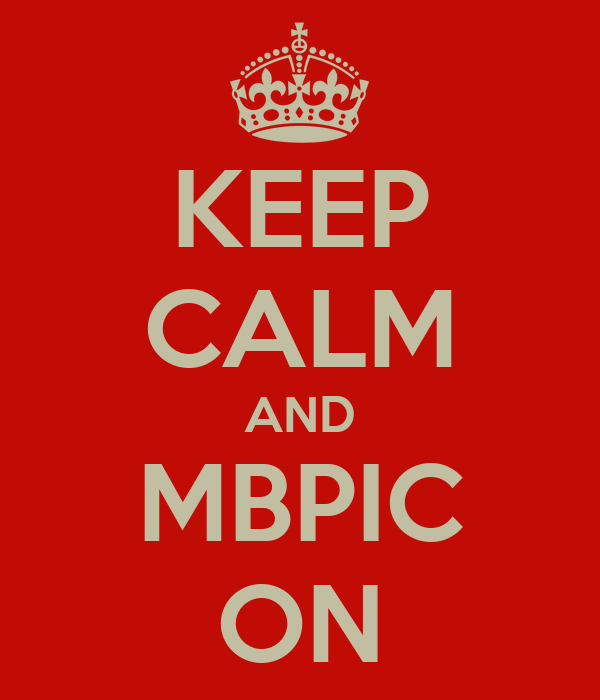 KEEP CALM AND MBPIC ON