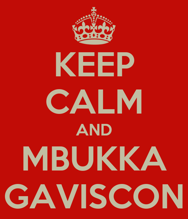KEEP CALM AND MBUKKA GAVISCON