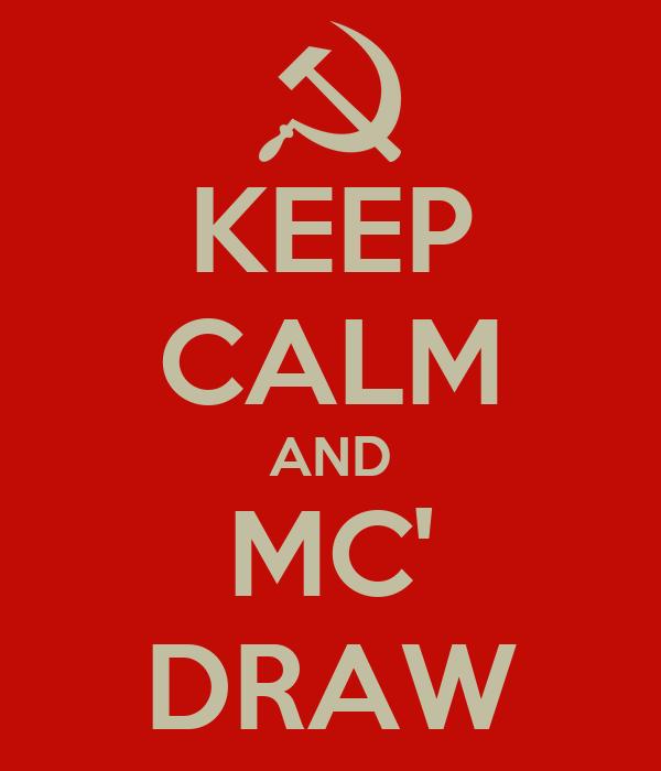 KEEP CALM AND MC' DRAW