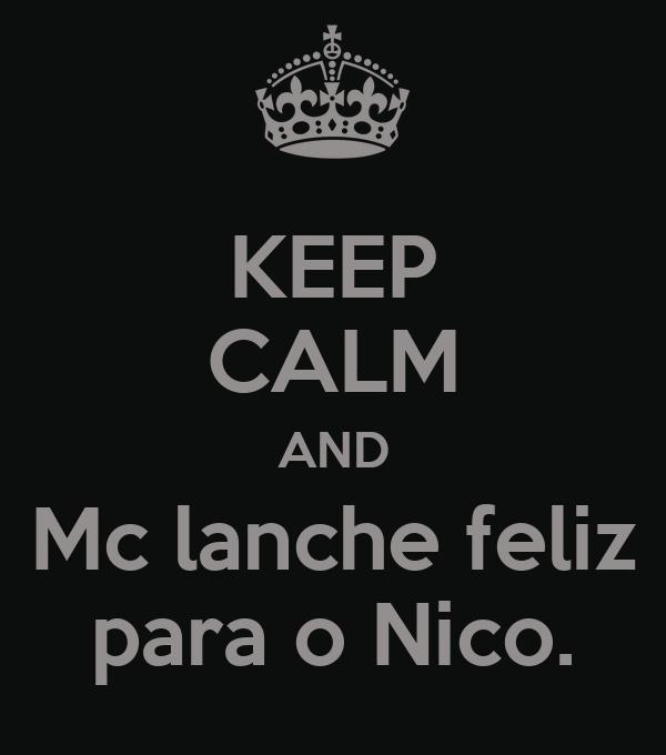 KEEP CALM AND Mc lanche feliz para o Nico.
