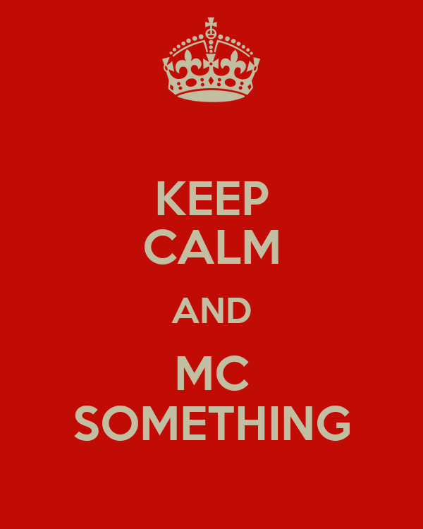 KEEP CALM AND MC SOMETHING