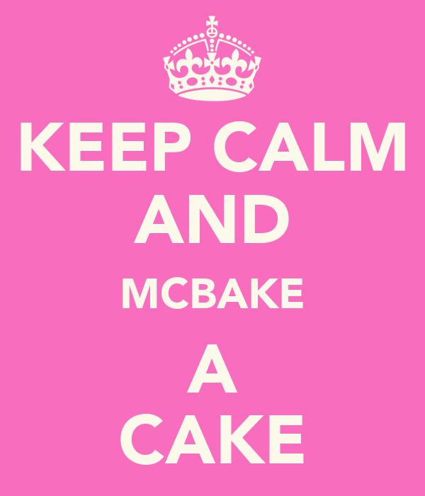 KEEP CALM AND MCBAKE A CAKE