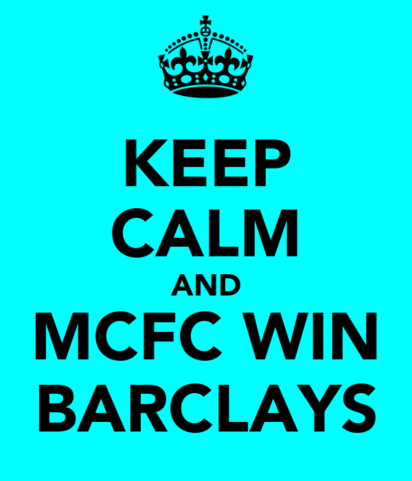 KEEP CALM AND MCFC WIN BARCLAYS