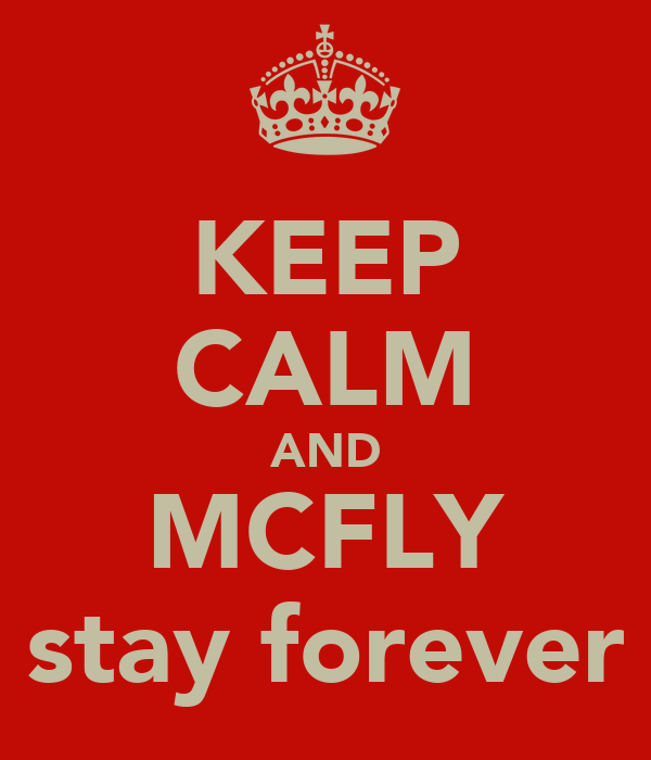KEEP CALM AND MCFLY stay forever