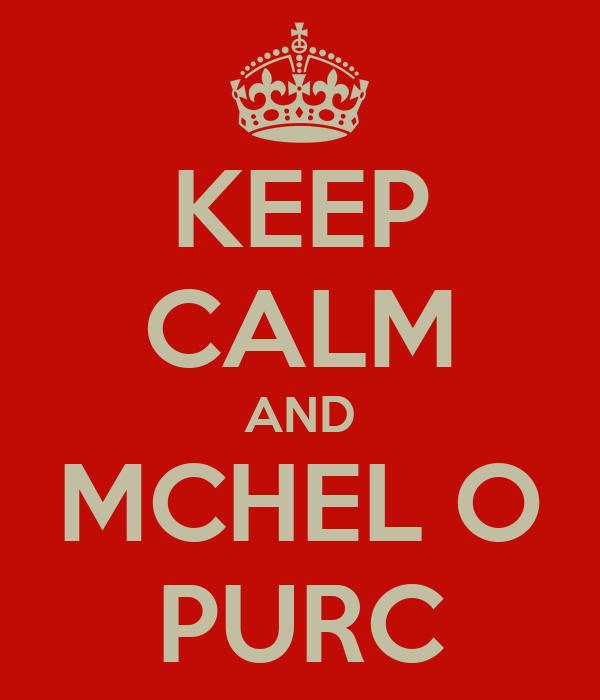 KEEP CALM AND MCHEL O PURC
