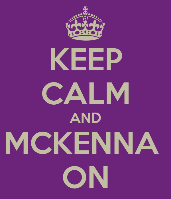 KEEP CALM AND MCKENNA  ON