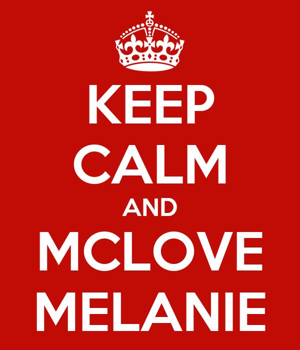 KEEP CALM AND MCLOVE MELANIE