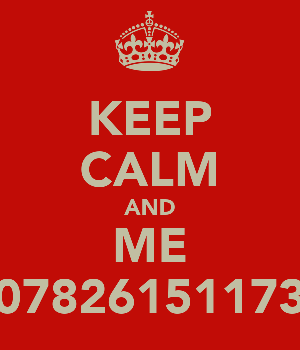 KEEP CALM AND ME 07826151173