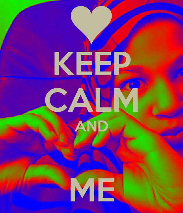 KEEP CALM AND  ME