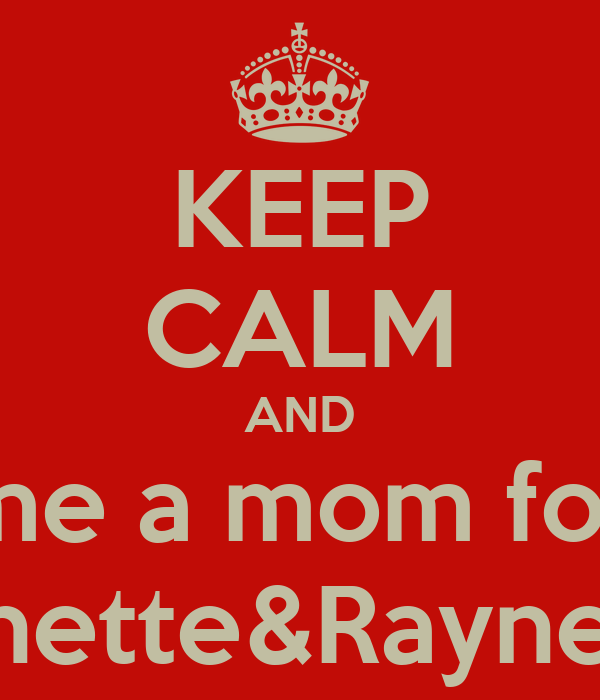 KEEP CALM AND me a mom for Danette&Raynette