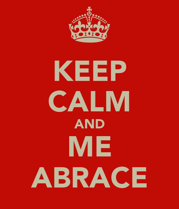 KEEP CALM AND ME ABRACE