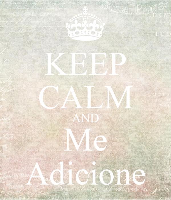 KEEP CALM AND Me Adicione