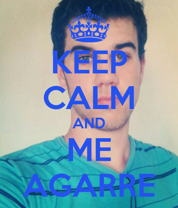 KEEP CALM AND ME AGARRE