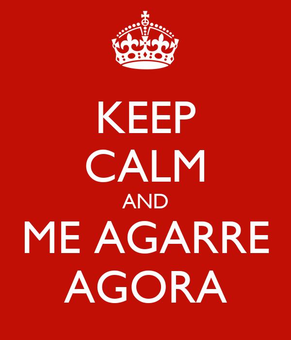 KEEP CALM AND ME AGARRE AGORA