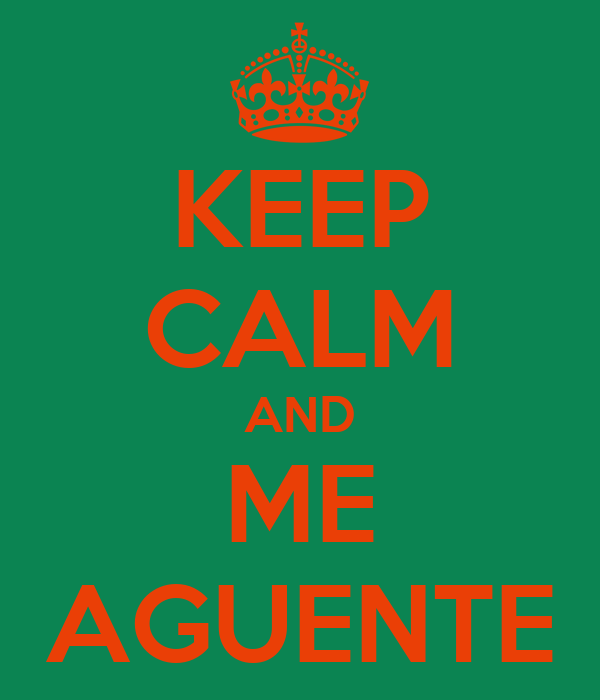 KEEP CALM AND ME AGUENTE