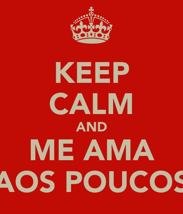KEEP CALM AND ME AMA AOS POUCOS
