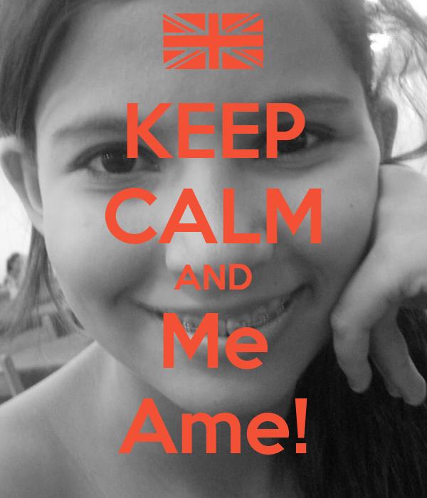 KEEP CALM AND Me Ame!