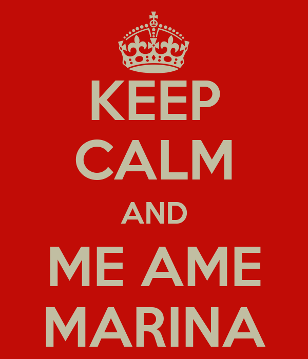KEEP CALM AND ME AME MARINA