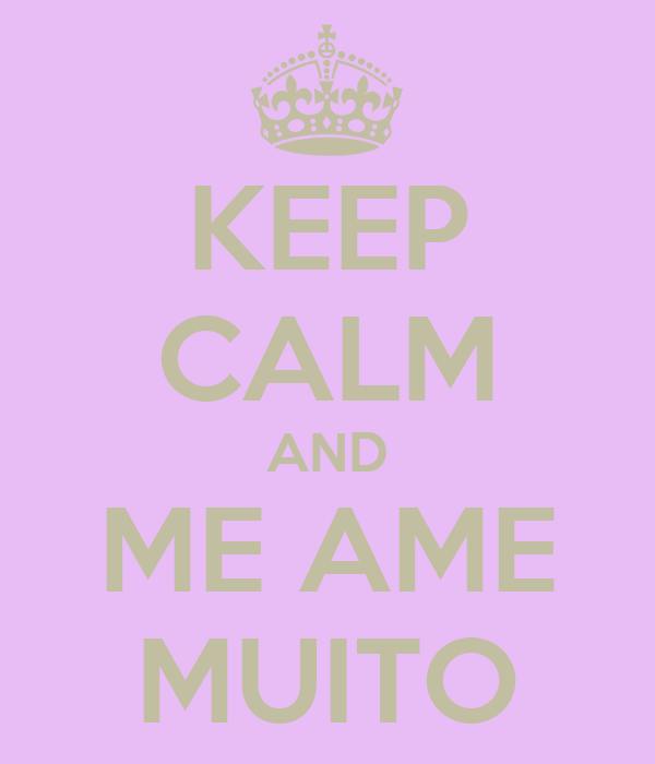 KEEP CALM AND ME AME MUITO