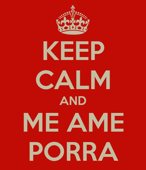 KEEP CALM AND ME AME PORRA