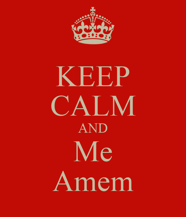 KEEP CALM AND Me Amem