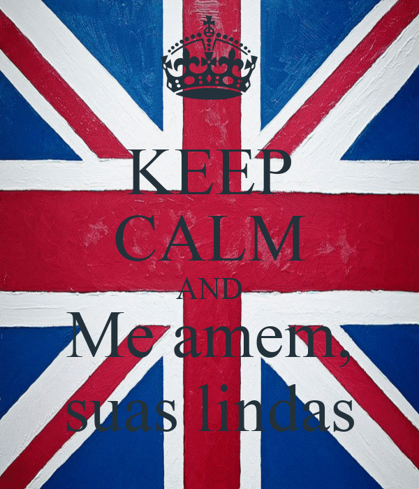 KEEP CALM AND Me amem, suas lindas