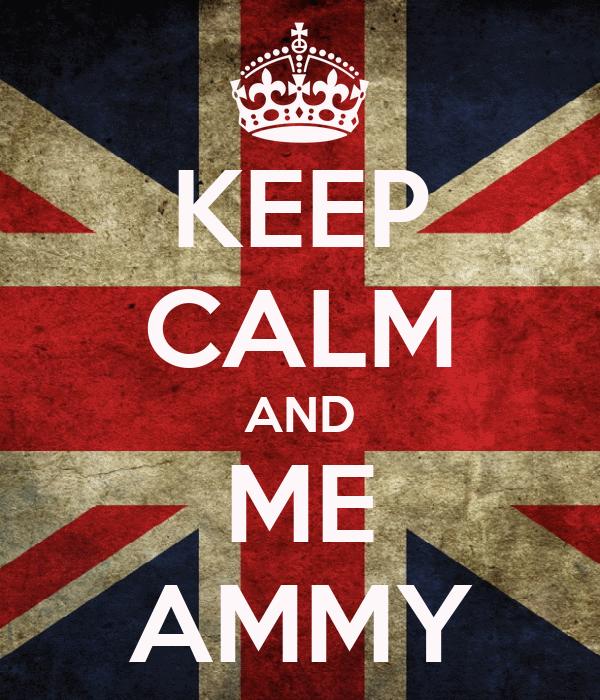 KEEP CALM AND ME AMMY