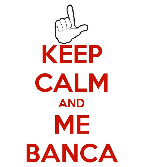 KEEP CALM AND ME BANCA