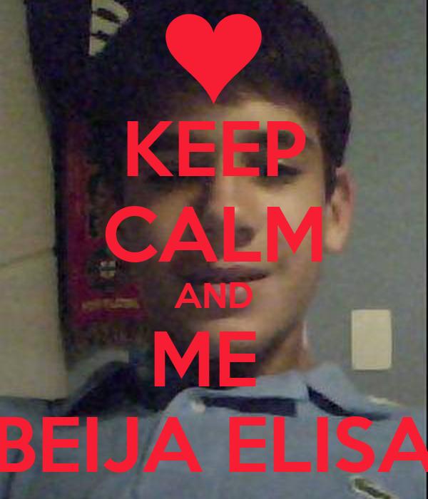 KEEP CALM AND ME  BEIJA ELISA