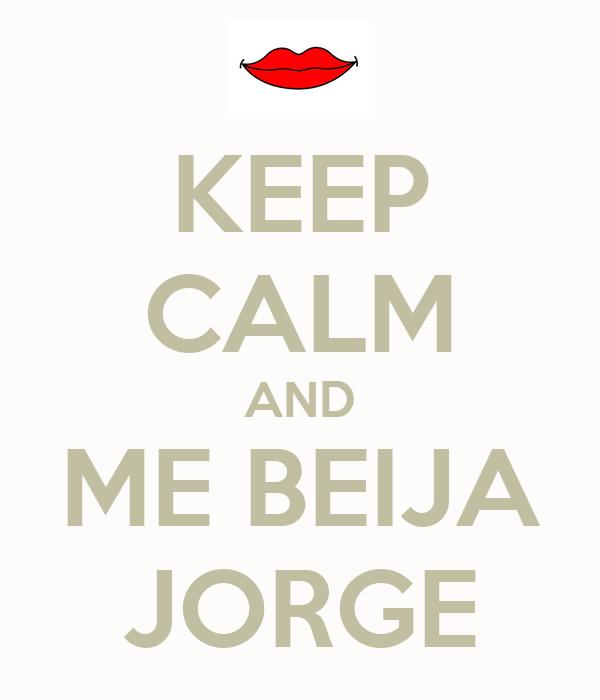 KEEP CALM AND ME BEIJA JORGE