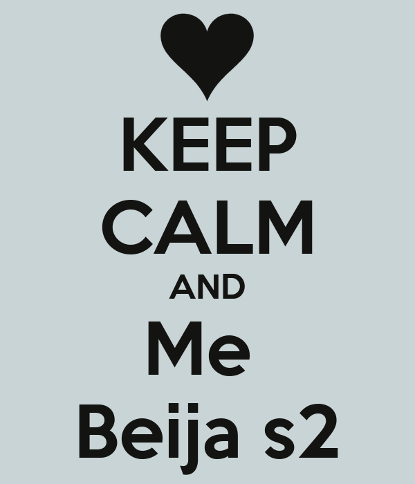 KEEP CALM AND Me  Beija s2