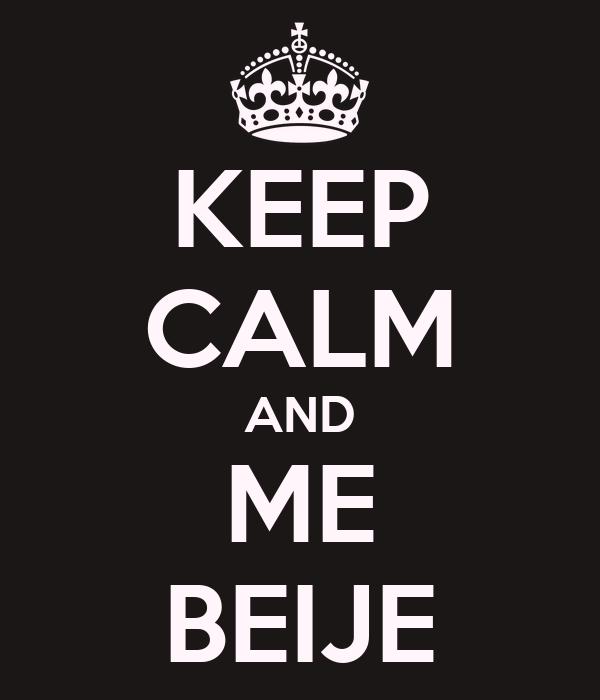 KEEP CALM AND ME BEIJE