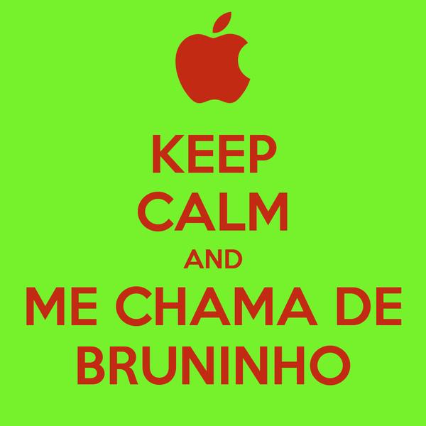 KEEP CALM AND ME CHAMA DE BRUNINHO