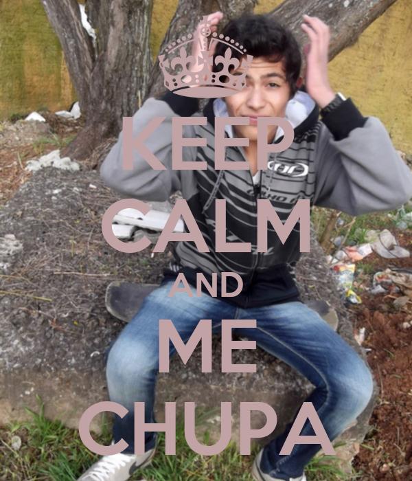 KEEP CALM AND ME CHUPA