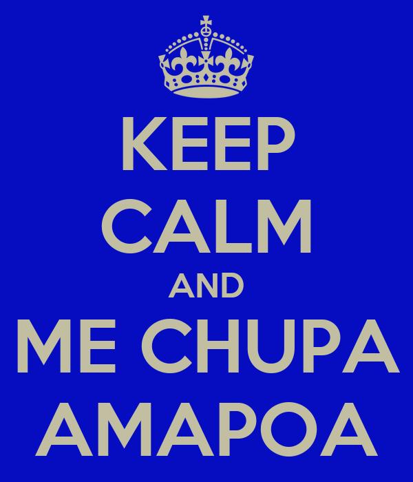 KEEP CALM AND ME CHUPA AMAPOA