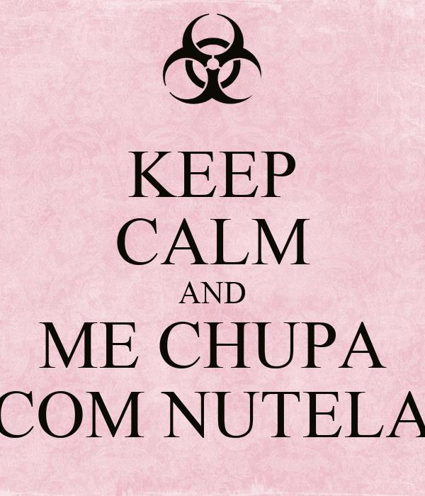 KEEP CALM AND ME CHUPA COM NUTELA