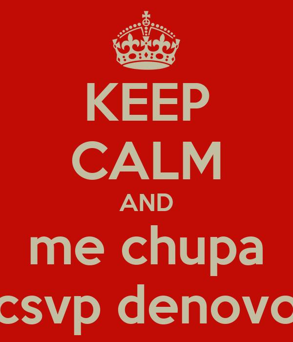 KEEP CALM AND me chupa csvp denovo