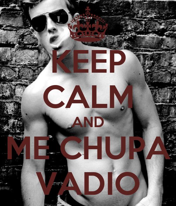 KEEP CALM AND ME CHUPA VADIO