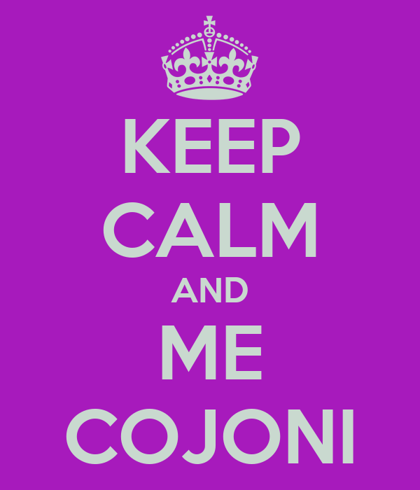 KEEP CALM AND ME COJONI