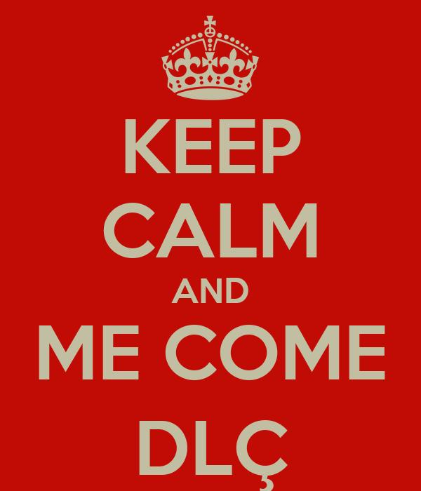 KEEP CALM AND ME COME DLÇ